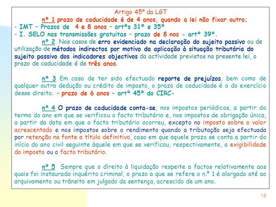 Artigo 45º da LGT nº 1 prazo de caducidade é de 4 anos, quando a lei não fixar outro; IMT – Prazos de 4 e 8 anos – artºs 31º e 35º.