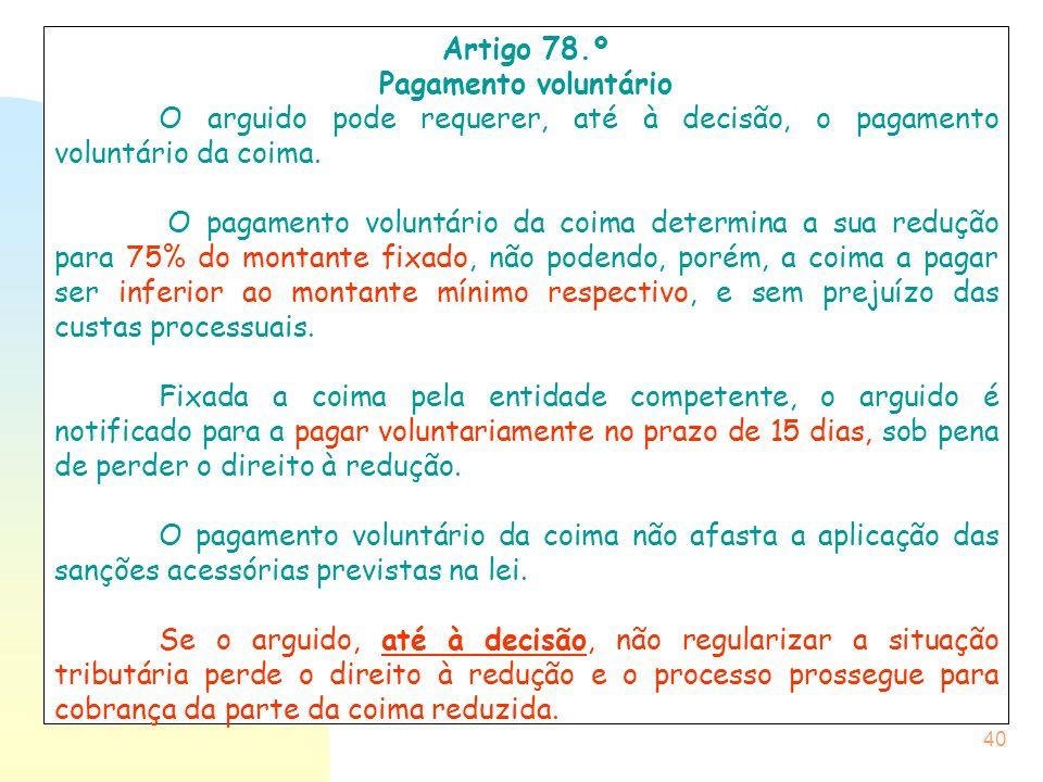 Artigo 78.º Pagamento voluntário. O arguido pode requerer, até à decisão, o pagamento voluntário da coima.
