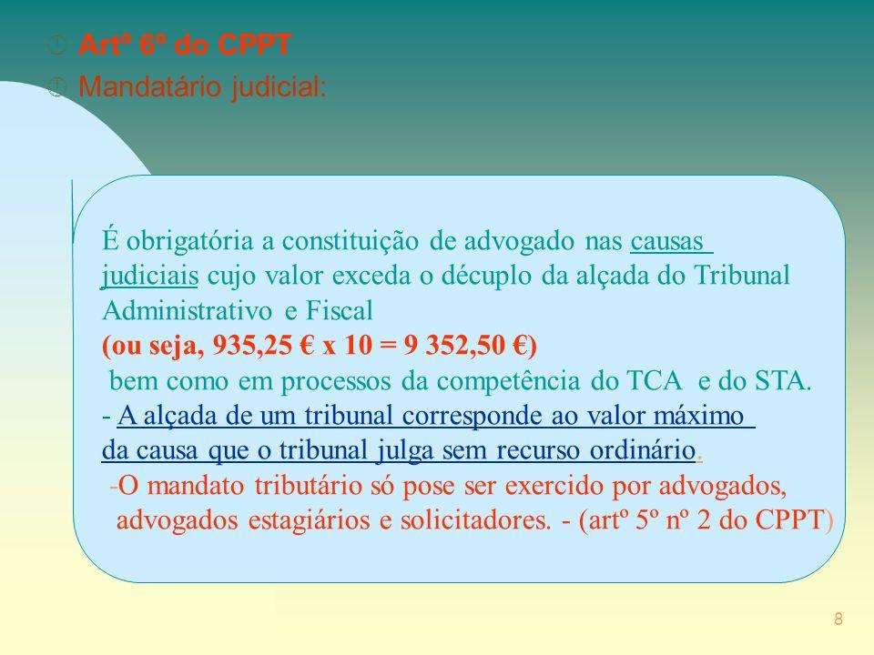 Artº 6º do CPPT Mandatário judicial: É obrigatória a constituição de advogado nas causas.