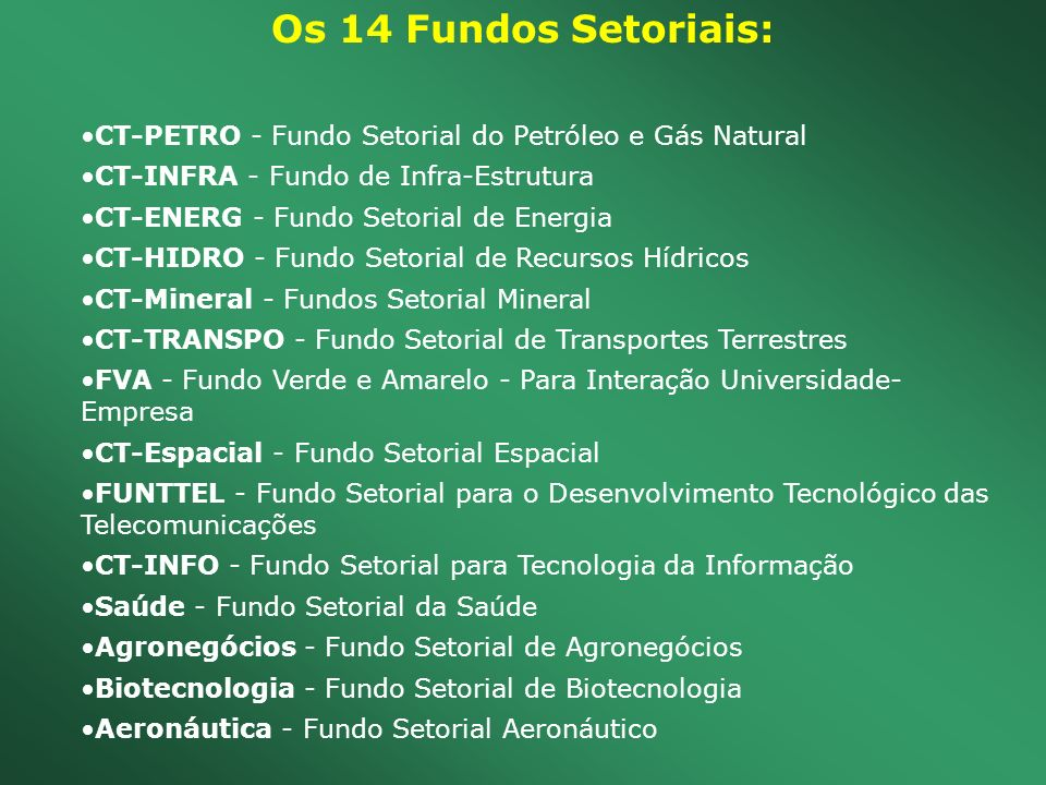 Os 14 Fundos Setoriais: CT-PETRO - Fundo Setorial do Petróleo e Gás Natural. CT-INFRA - Fundo de Infra-Estrutura.