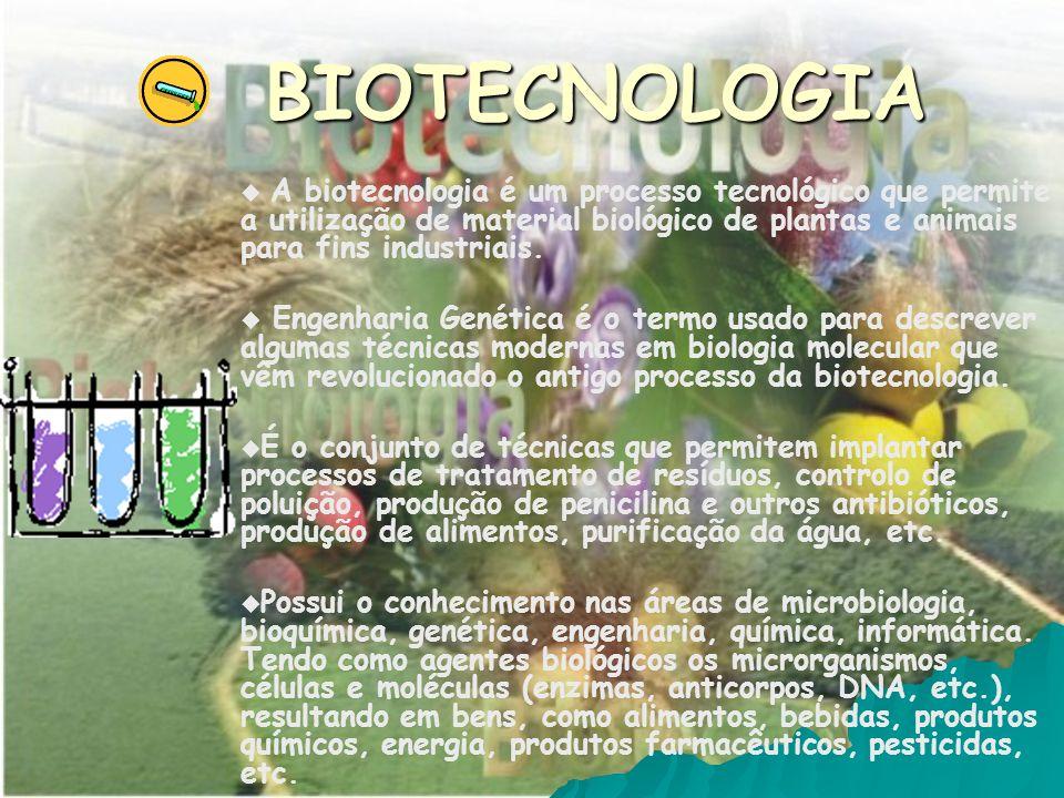 BIOTECNOLOGIA A biotecnologia é um processo tecnológico que permite a utilização de material biológico de plantas e animais para fins industriais.