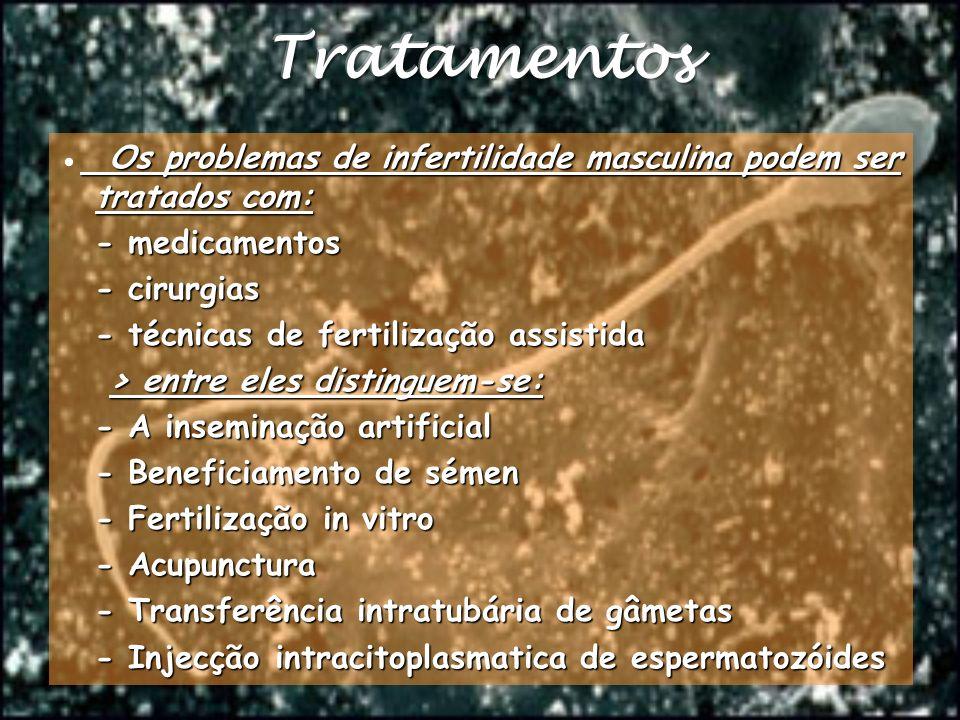 Tratamentos ● Os problemas de infertilidade masculina podem ser tratados com: - medicamentos. - cirurgias.