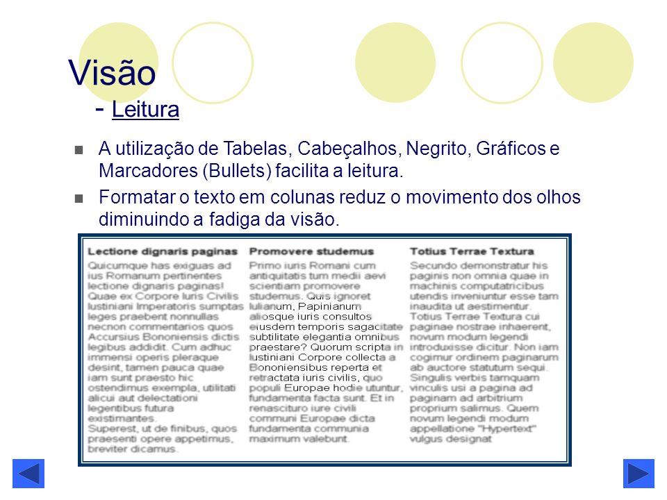 Visão - LeituraA utilização de Tabelas, Cabeçalhos, Negrito, Gráficos e Marcadores (Bullets) facilita a leitura.
