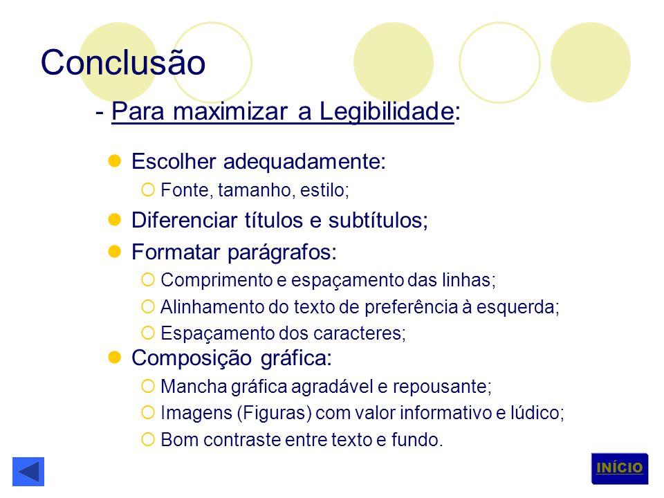 Conclusão - Para maximizar a Legibilidade: Escolher adequadamente: