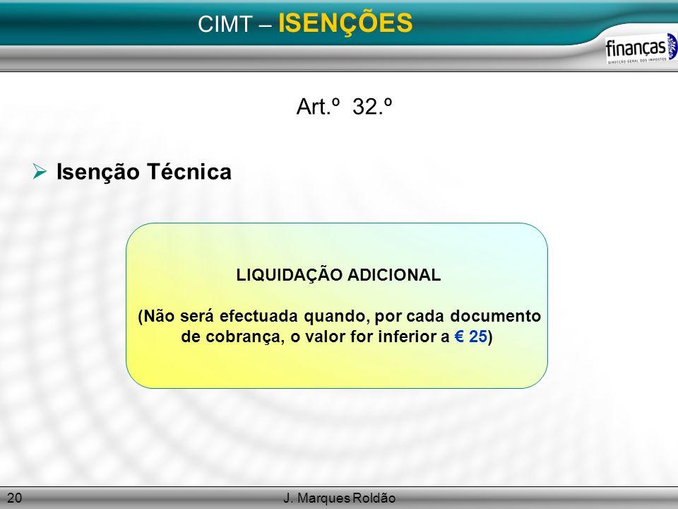 CIMT – ISENÇÕES Art.º 32.º Isenção Técnica LIQUIDAÇÃO ADICIONAL