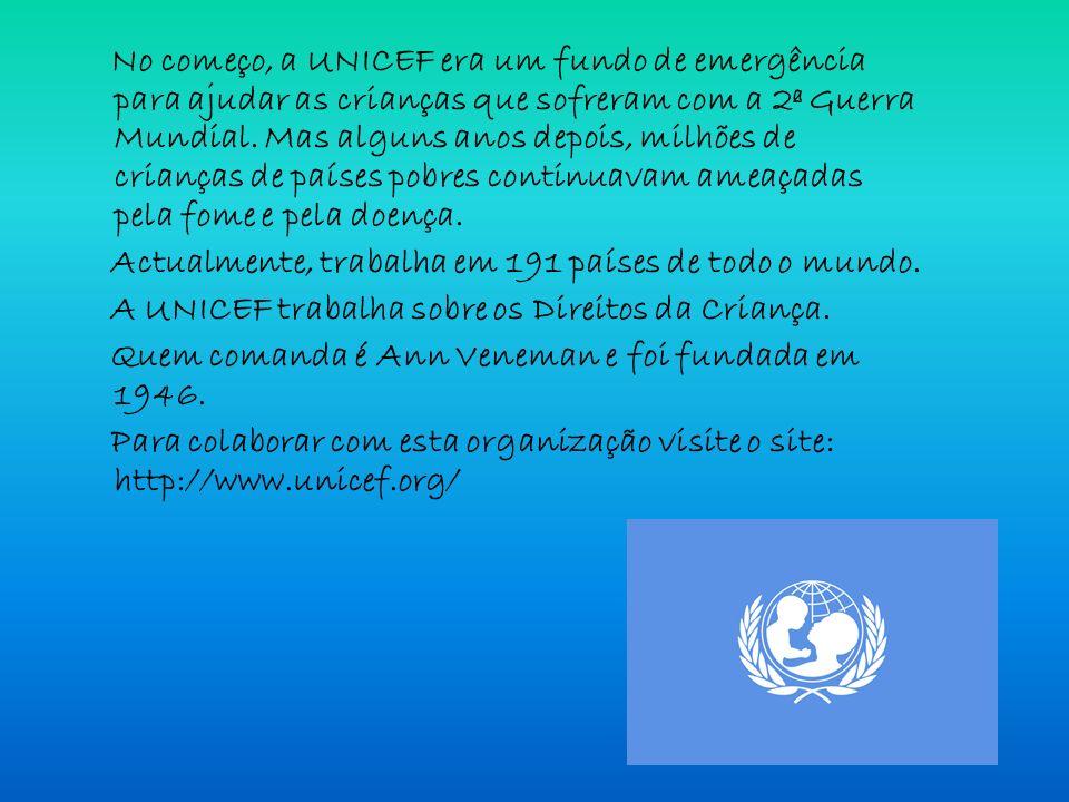 No começo, a UNICEF era um fundo de emergência para ajudar as crianças que sofreram com a 2ª Guerra Mundial. Mas alguns anos depois, milhões de crianças de países pobres continuavam ameaçadas pela fome e pela doença.