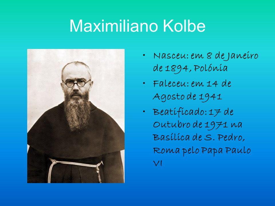 Maximiliano Kolbe Nasceu: em 8 de Janeiro de 1894, Polónia