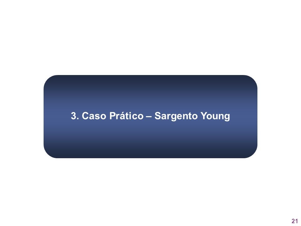 3. Caso Prático – Sargento Young