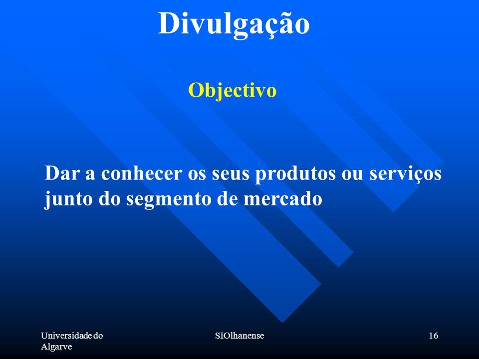 Divulgação Objectivo. Dar a conhecer os seus produtos ou serviços junto do segmento de mercado. Universidade do Algarve.