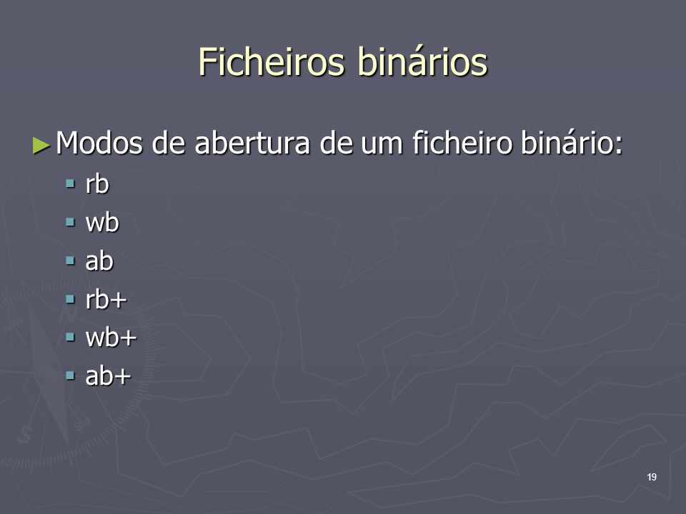 Ficheiros binários Modos de abertura de um ficheiro binário: rb wb ab
