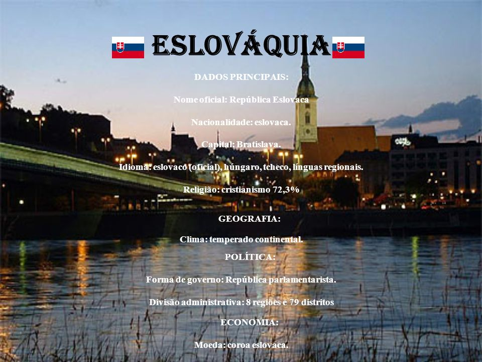 ESLOVÁQUIA DADOS PRINCIPAIS: Nome oficial: República Eslovaca