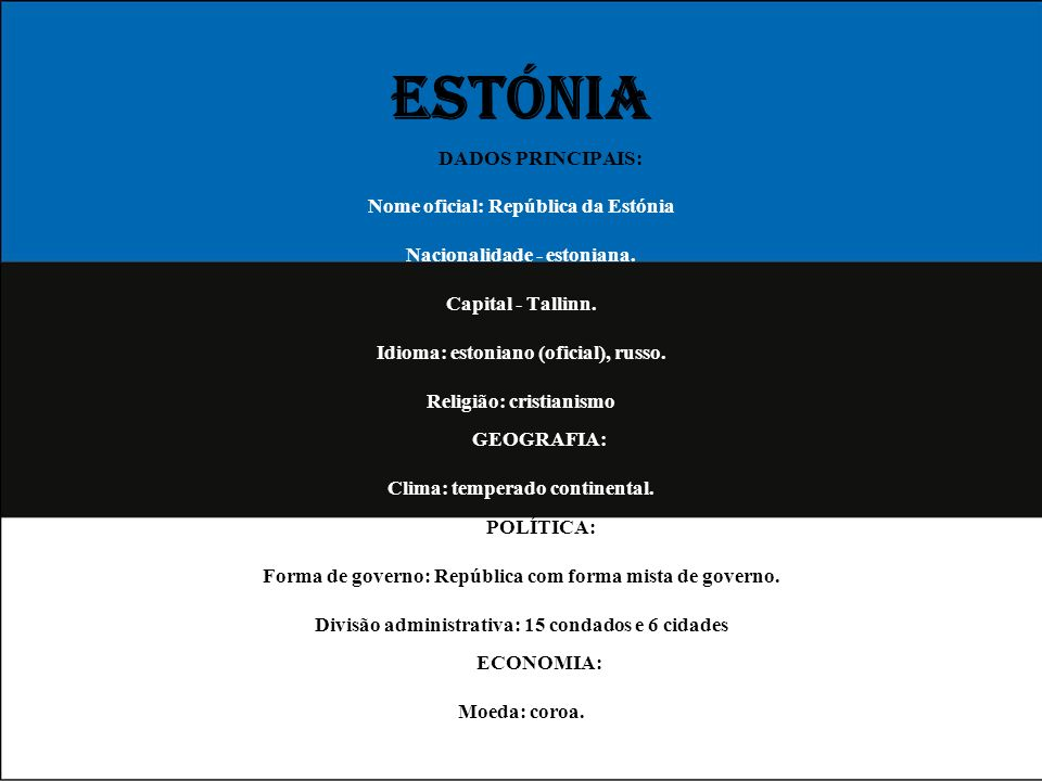 ESTÓNIA DADOS PRINCIPAIS: Nome oficial: República da Estónia