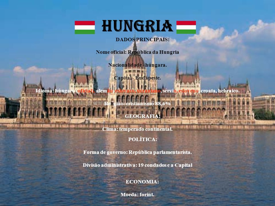 HUNGRIA DADOS PRINCIPAIS: Nome oficial: República da Hungria