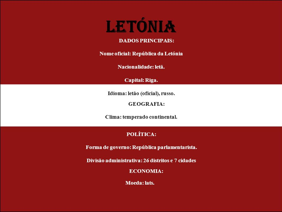 LETÓNIA DADOS PRINCIPAIS: Nome oficial: República da Letónia