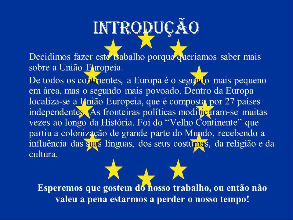 Introdução Decidimos fazer este trabalho porque queríamos saber mais sobre a União Europeia.