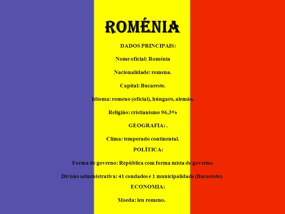 ROMÉNIA Nome oficial: Roménia Nacionalidade: romena.