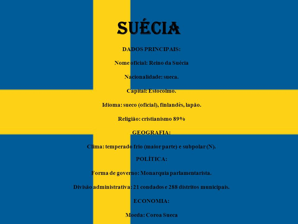 SUÉCIA DADOS PRINCIPAIS: Nome oficial: Reino da Suécia