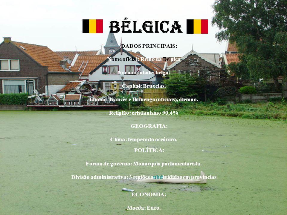 BÉLGICA DADOS PRINCIPAIS: Nome oficial: Reino da Bélgica