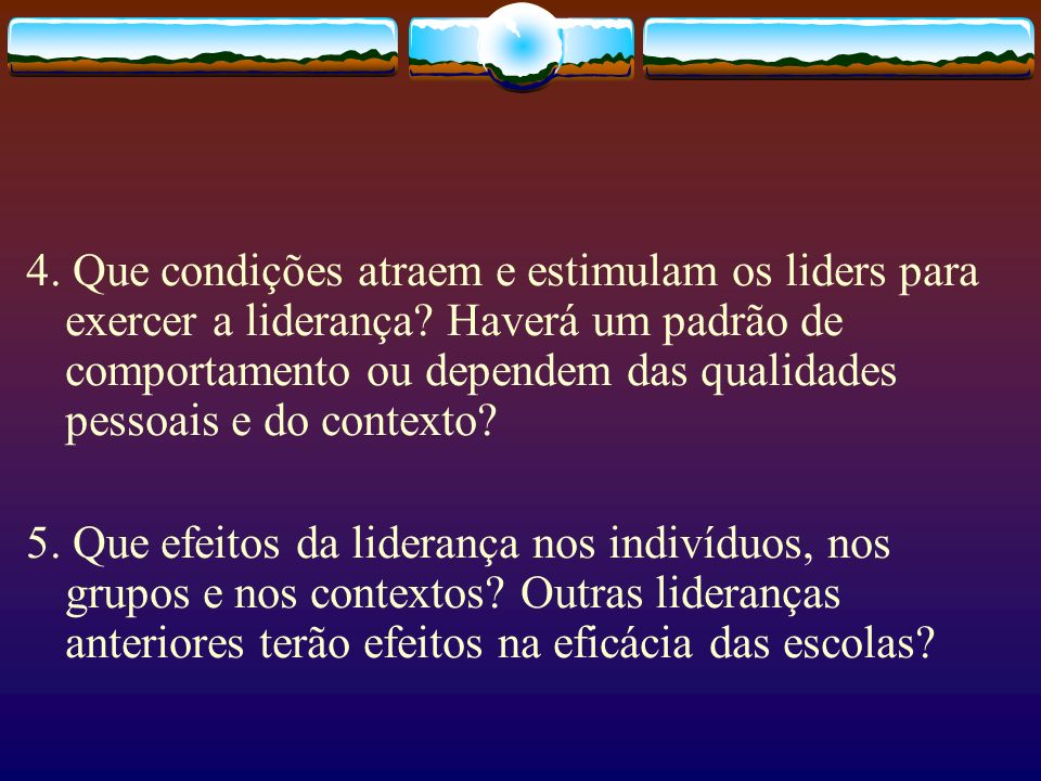4. Que condições atraem e estimulam os liders para exercer a liderança