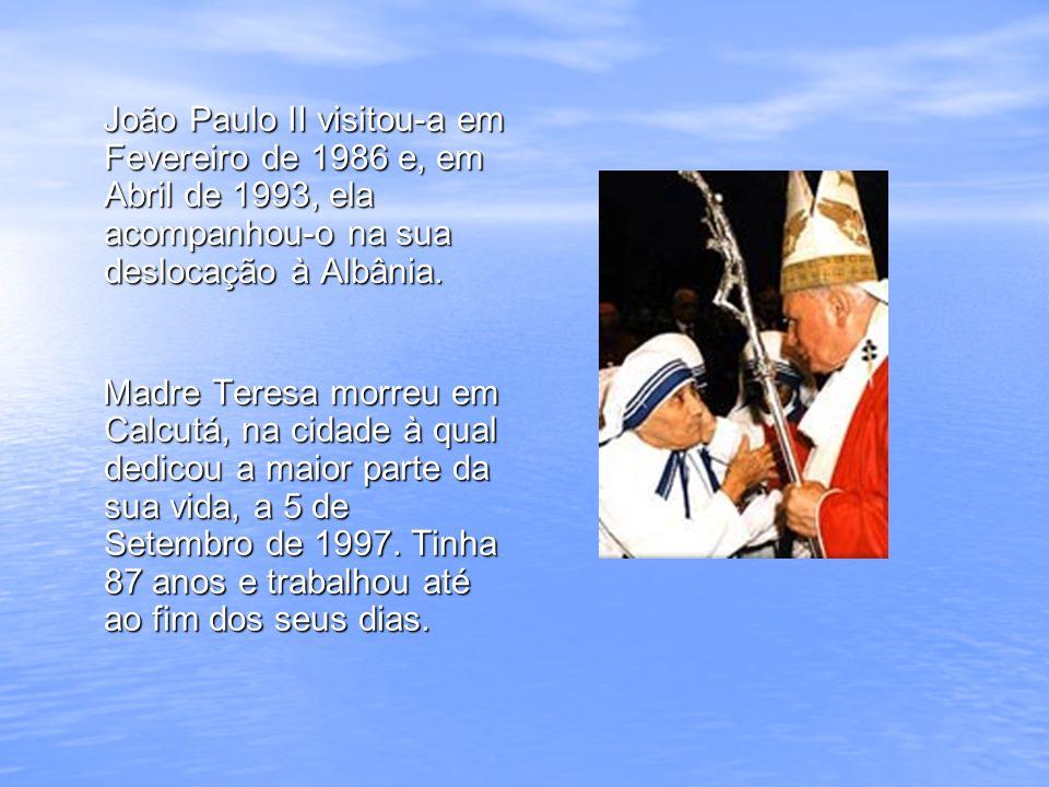João Paulo II visitou-a em Fevereiro de 1986 e, em Abril de 1993, ela acompanhou-o na sua deslocação à Albânia.