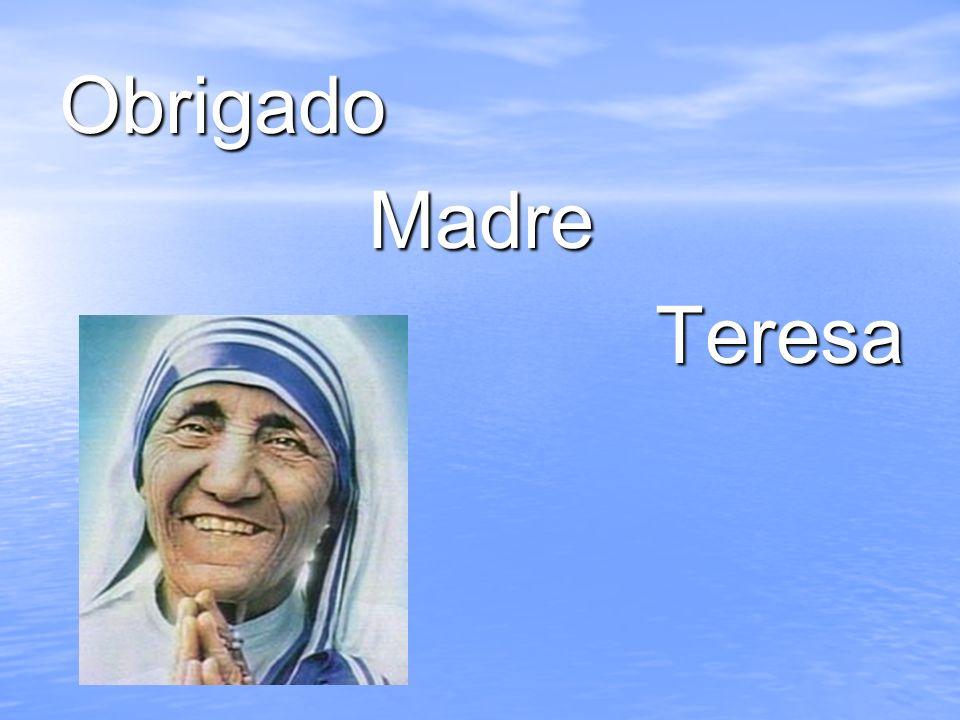 Obrigado Madre Teresa