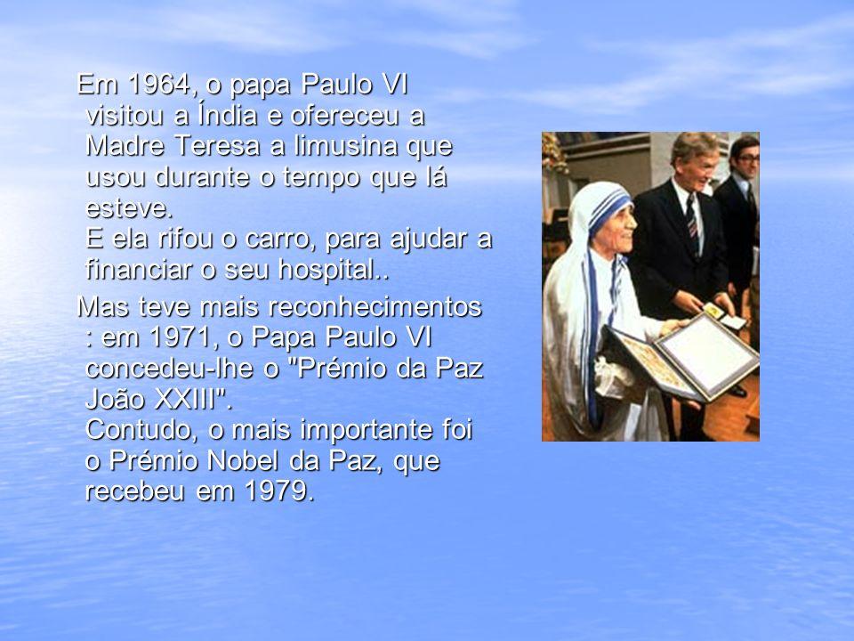 Em 1964, o papa Paulo VI visitou a Índia e ofereceu a Madre Teresa a limusina que usou durante o tempo que lá esteve. E ela rifou o carro, para ajudar a financiar o seu hospital..