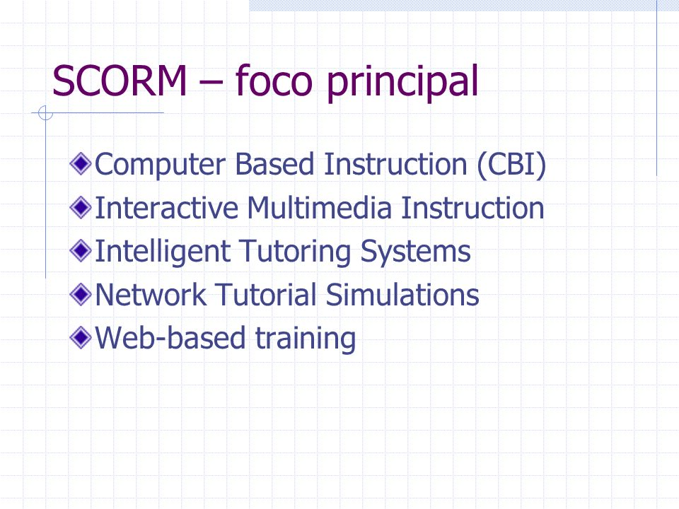 SCORM – foco principal Computer Based Instruction (CBI)