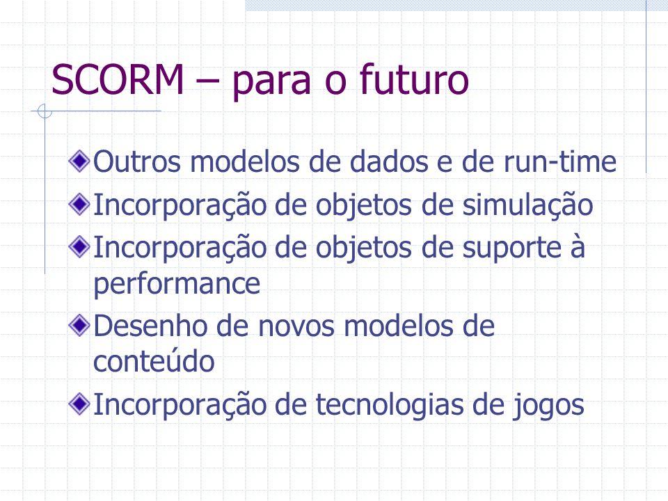 SCORM – para o futuro Outros modelos de dados e de run-time