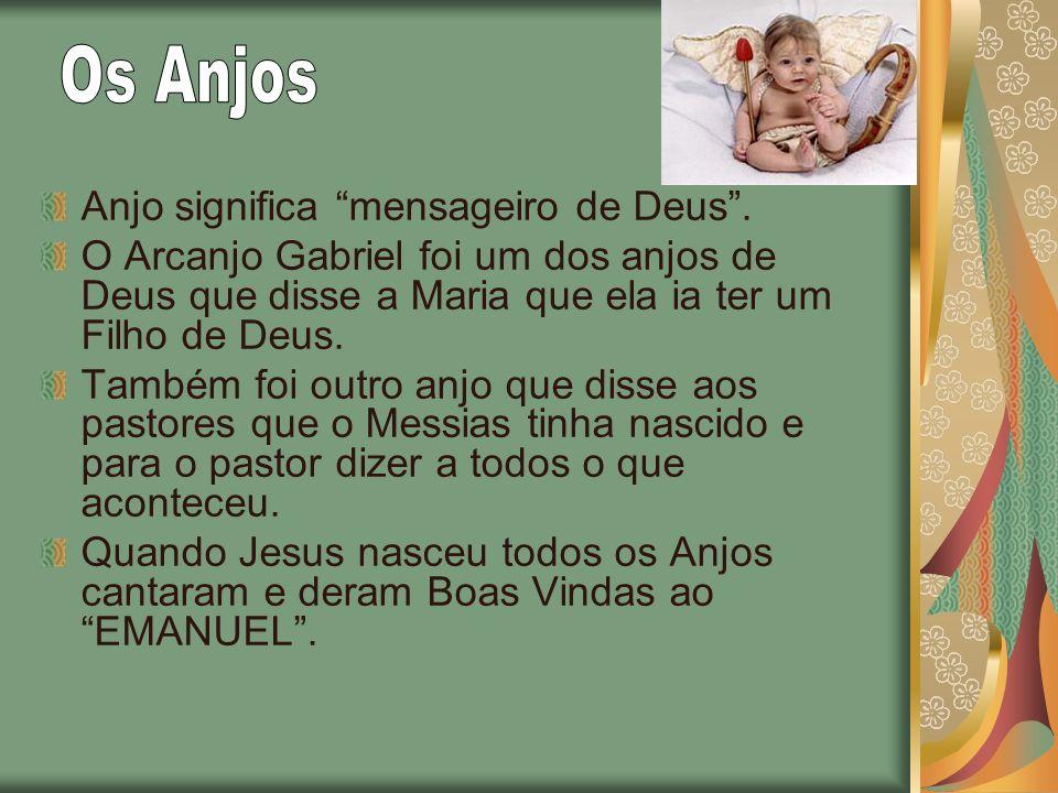 Os Anjos Anjo significa mensageiro de Deus .