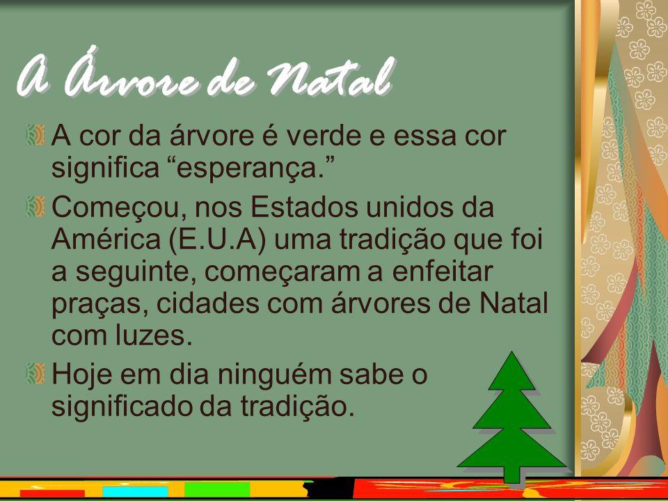 A Árvore de Natal A cor da árvore é verde e essa cor significa esperança.