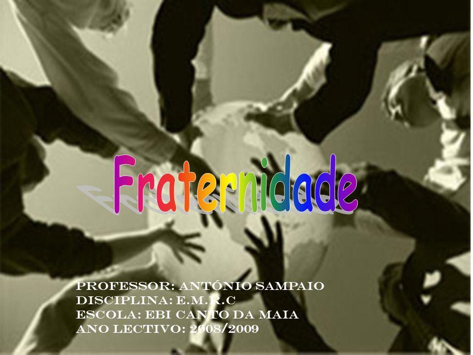 Fraternidade Professor: António Sampaio Disciplina: E.m.r.c