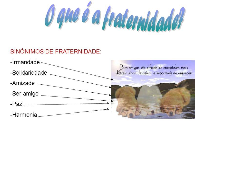 O que é a fraternidade SINÓNIMOS DE FRATERNIDADE: -Irmandade