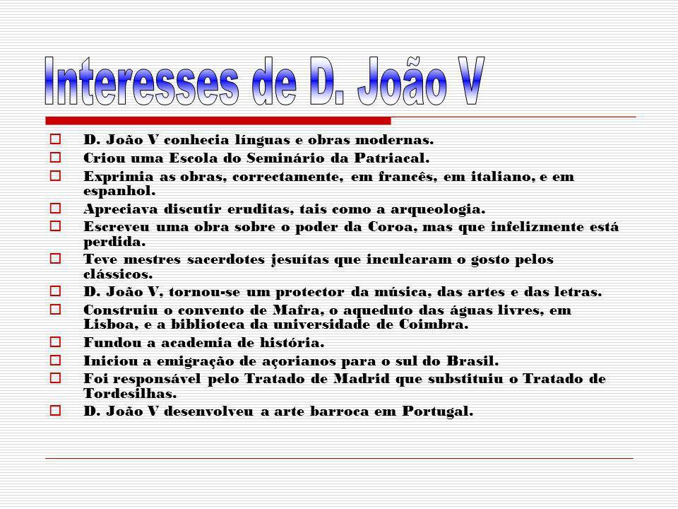 Interesses de D. João V D. João V conhecia línguas e obras modernas.