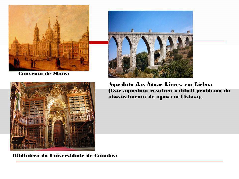 Convento de Mafra Aqueduto das Águas Livres, em Lisboa. (Este aqueduto resolveu o difícil problema do.
