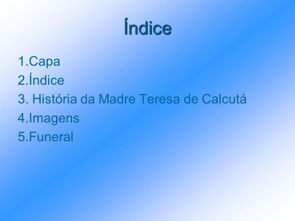 Índice 1.Capa 2.Índice 3. História da Madre Teresa de Calcutá