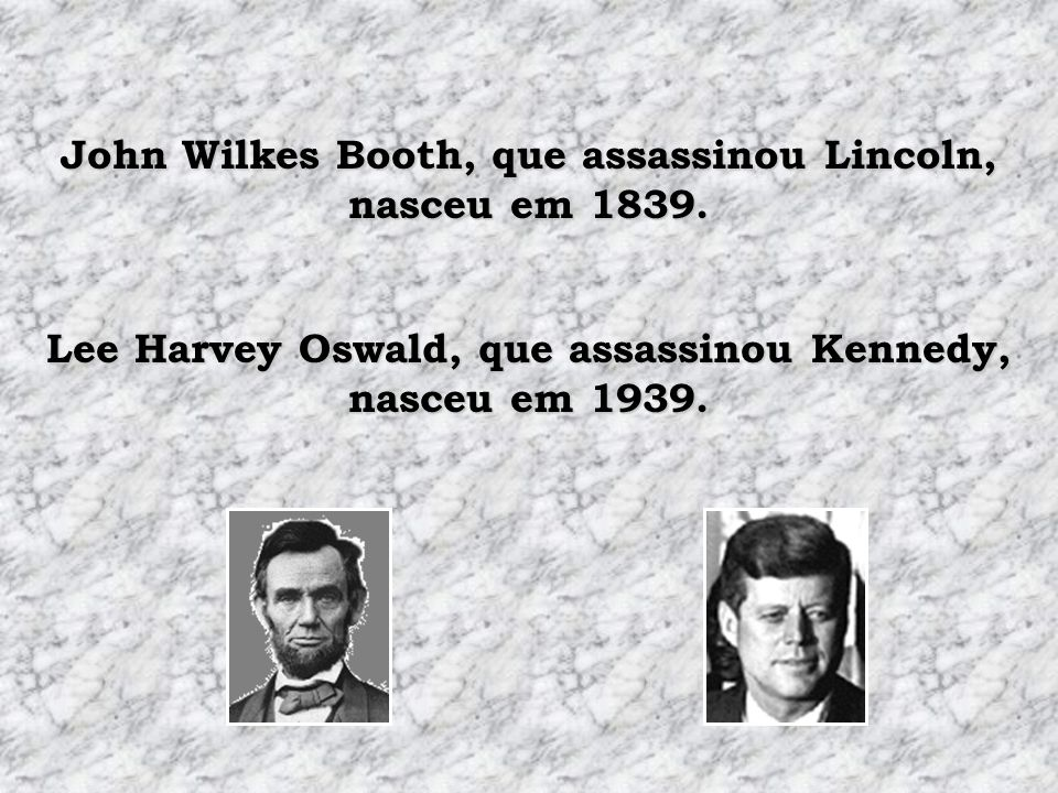 John Wilkes Booth, que assassinou Lincoln, nasceu em 1839.
