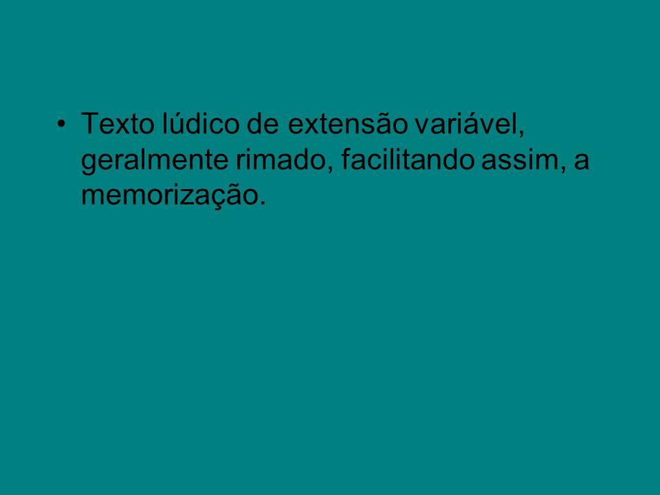 Texto lúdico de extensão variável, geralmente rimado, facilitando assim, a memorização.