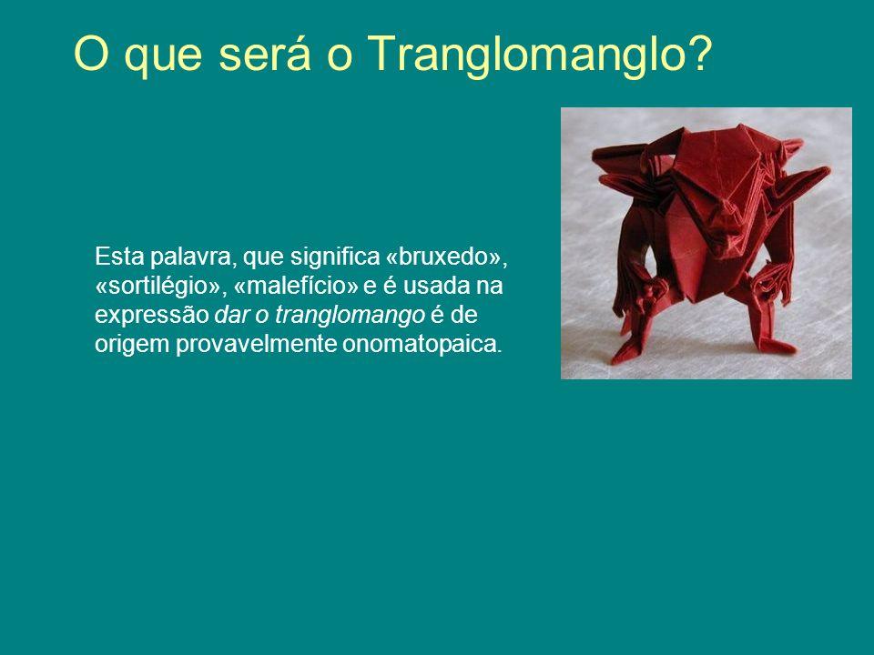 O que será o Tranglomanglo