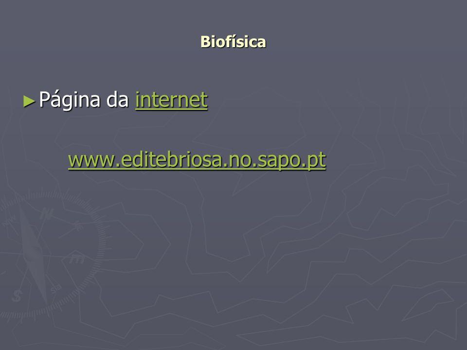 Biofísica Página da internet www.editebriosa.no.sapo.pt