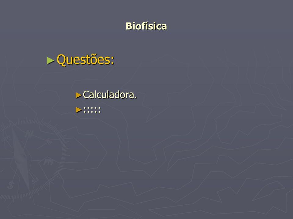 Biofísica Questões: Calculadora. :::::