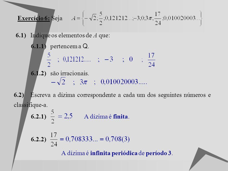 Exercício 6: Seja 6.1) Indique os elementos de A que: 6.1.1) pertencem a Q. 6.1.2) são irracionais.