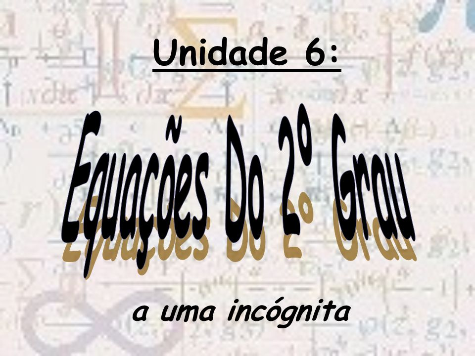 Unidade 6: Equações Do 2º Grau a uma incógnita