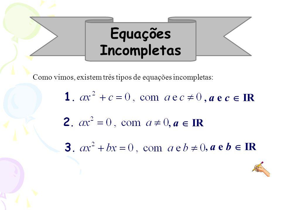 Equações Incompletas , a e c  IR , a  IR , a e b  IR