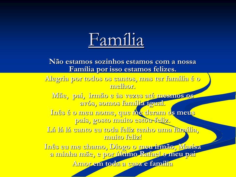 Família Não estamos sozinhos estamos com a nossa Família por isso estamos felizes. Alegria por todos os cantos, mas ter família é o melhor.