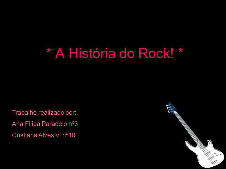 * A História do Rock! * Trabalho realizado por: