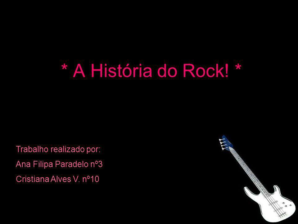 * A História do Rock! * Trabalho realizado por: