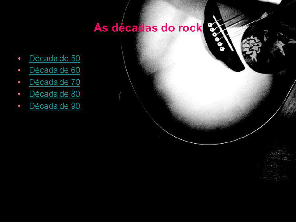 As décadas do rock Década de 50 Década de 60 Década de 70 Década de 80