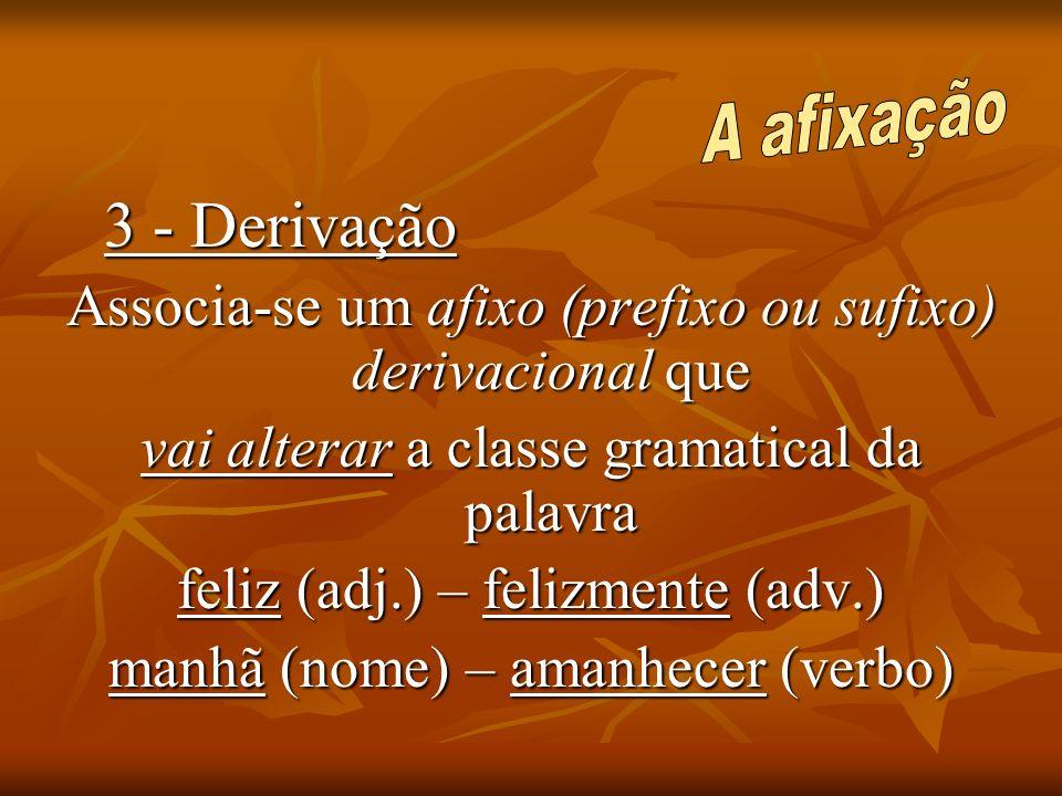 Associa-se um afixo (prefixo ou sufixo) derivacional que