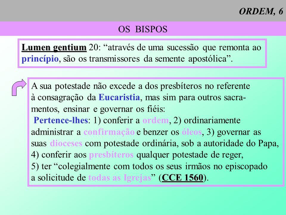 ORDEM, 6 OS BISPOS. Lumen gentium 20: através de uma sucessão que remonta ao. princípio, são os transmissores da semente apostólica .