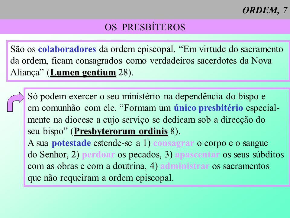 ORDEM, 7 OS PRESBÍTEROS. São os colaboradores da ordem episcopal. Em virtude do sacramento.